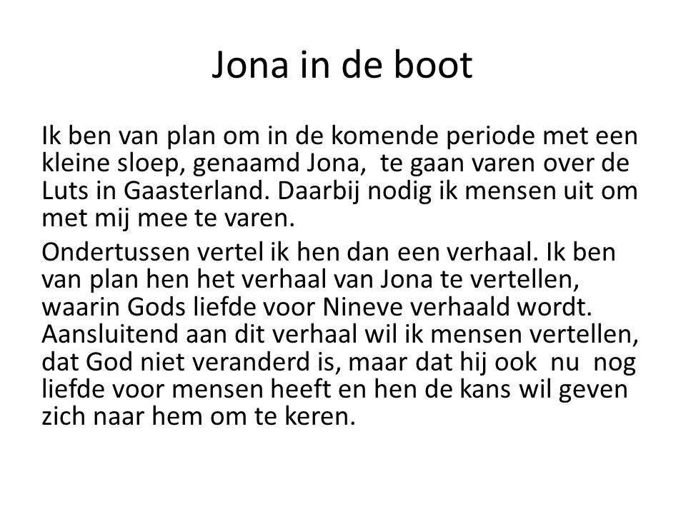 Jona in de boot Ik ben van plan om in de komende periode met een kleine sloep, genaamd Jona, te gaan varen over de Luts in Gaasterland.