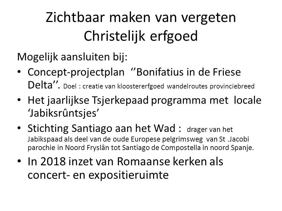 Zichtbaar maken van vergeten Christelijk erfgoed Mogelijk aansluiten bij: Concept-projectplan ''Bonifatius in de Friese Delta''.
