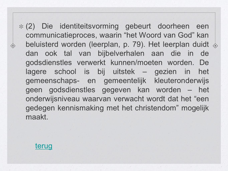 """(2) Die identiteitsvorming gebeurt doorheen een communicatieproces, waarin """"het Woord van God"""" kan beluisterd worden (leerplan, p. 79). Het leerplan d"""