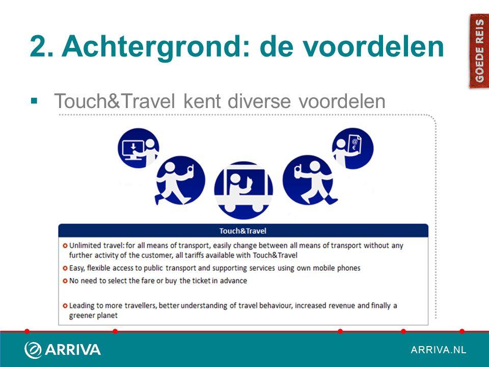 ARRIVA.NL 2. Achtergrond: de voordelen  Touch&Travel kent diverse voordelen
