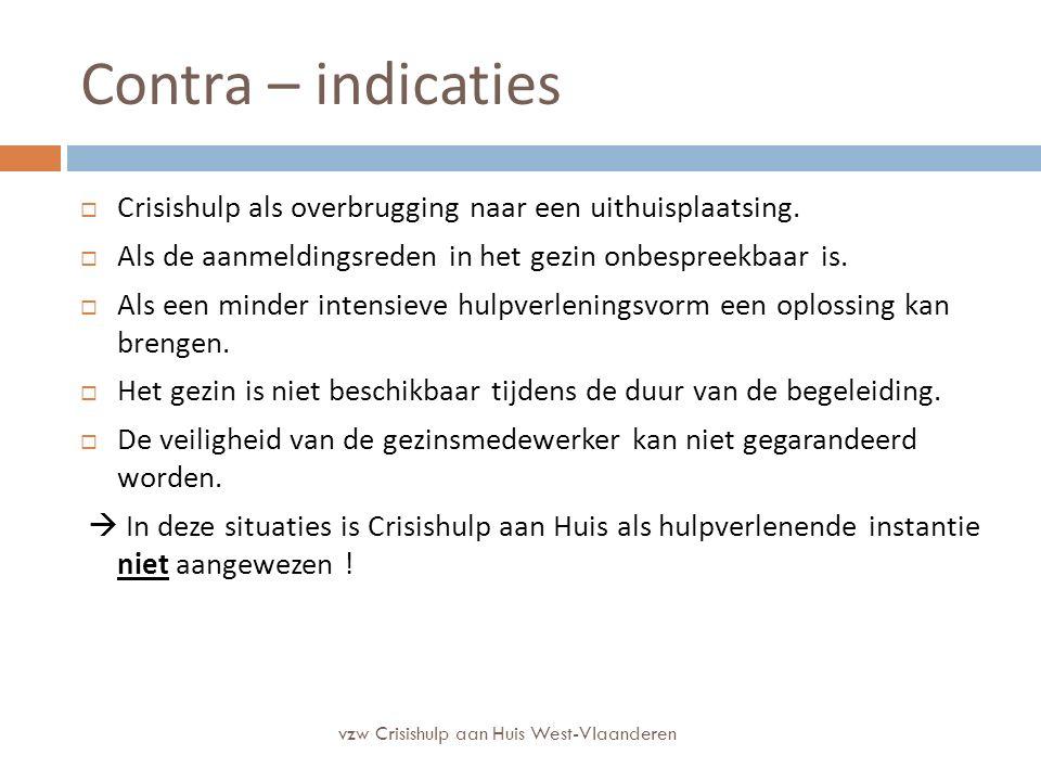 Contra – indicaties  Crisishulp als overbrugging naar een uithuisplaatsing.  Als de aanmeldingsreden in het gezin onbespreekbaar is.  Als een minde