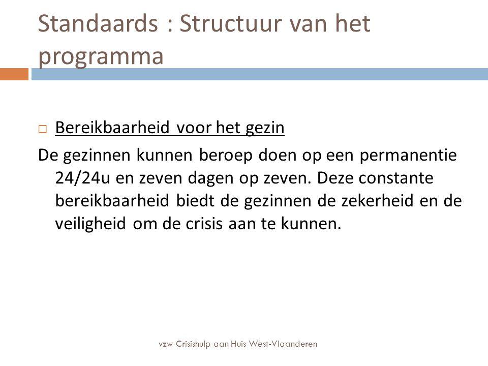 Standaards : Structuur van het programma  Bereikbaarheid voor het gezin De gezinnen kunnen beroep doen op een permanentie 24/24u en zeven dagen op ze
