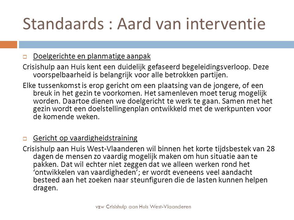 Standaards : Aard van interventie  Doelgerichte en planmatige aanpak Crisishulp aan Huis kent een duidelijk gefaseerd begeleidingsverloop. Deze voors