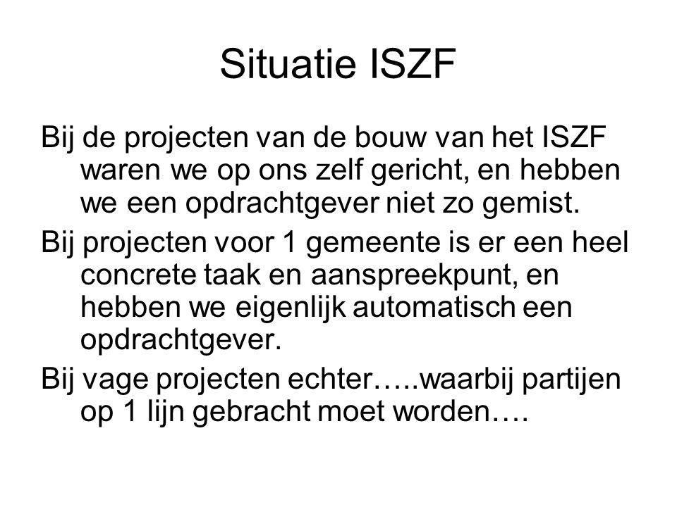 Situatie ISZF Bij de projecten van de bouw van het ISZF waren we op ons zelf gericht, en hebben we een opdrachtgever niet zo gemist.