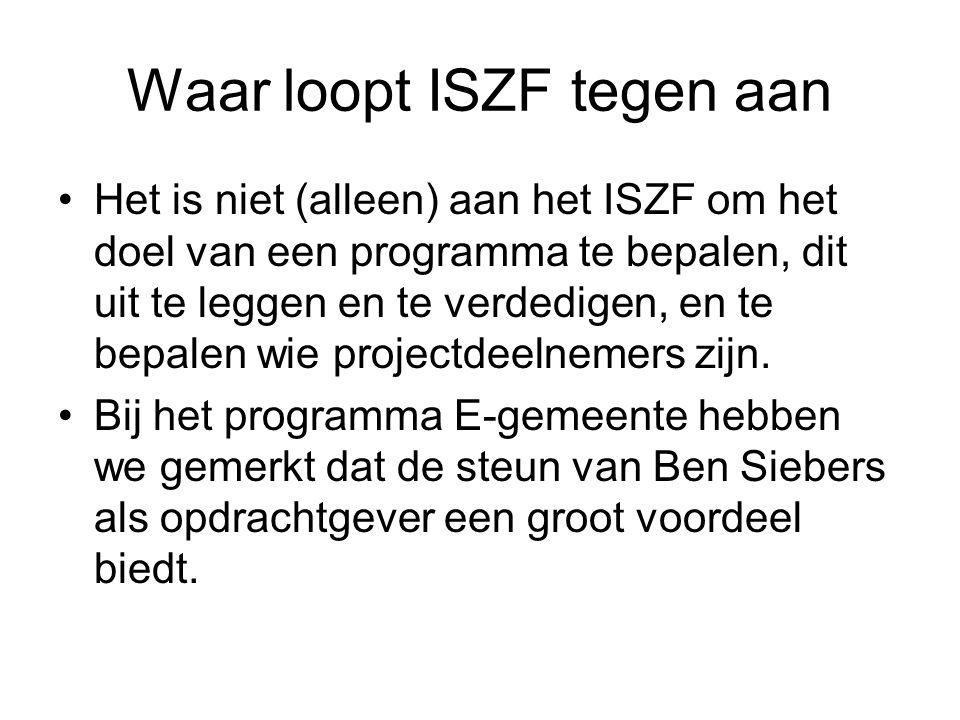Waar loopt ISZF tegen aan Het is niet (alleen) aan het ISZF om het doel van een programma te bepalen, dit uit te leggen en te verdedigen, en te bepalen wie projectdeelnemers zijn.