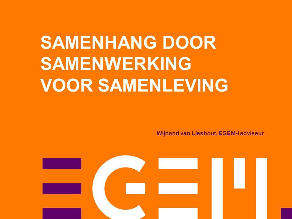 SAMENHANG DOOR SAMENWERKING VOOR SAMENLEVING Wijnand van Lieshout, EGEM-i adviseur