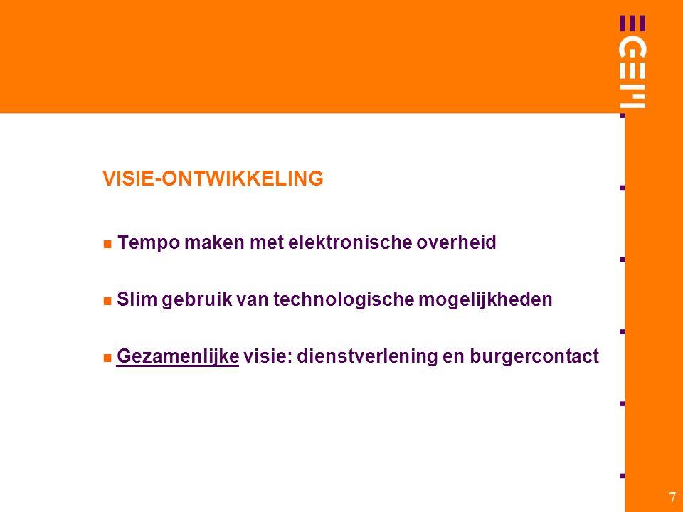 7 VISIE-ONTWIKKELING Tempo maken met elektronische overheid Slim gebruik van technologische mogelijkheden Gezamenlijke visie: dienstverlening en burge