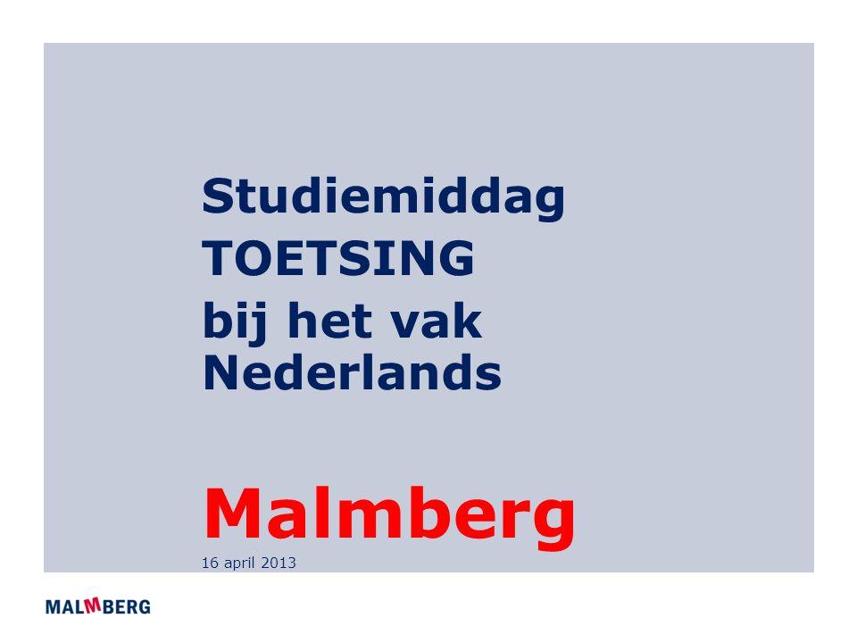 Studiemiddag TOETSING bij het vak Nederlands Malmberg 16 april 2013