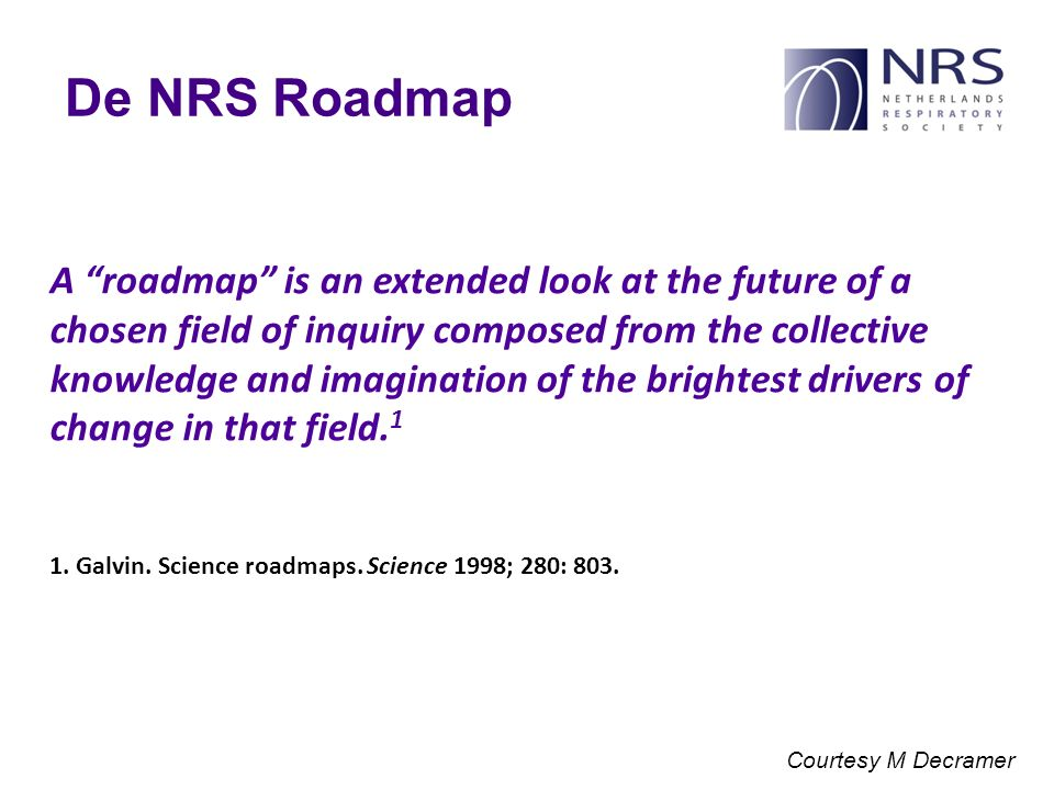 De NRS Roadmap A roadmap is an extended look at the future of a chosen field of inquiry composed from the collective knowledge and imagination of the brightest drivers of change in that field.