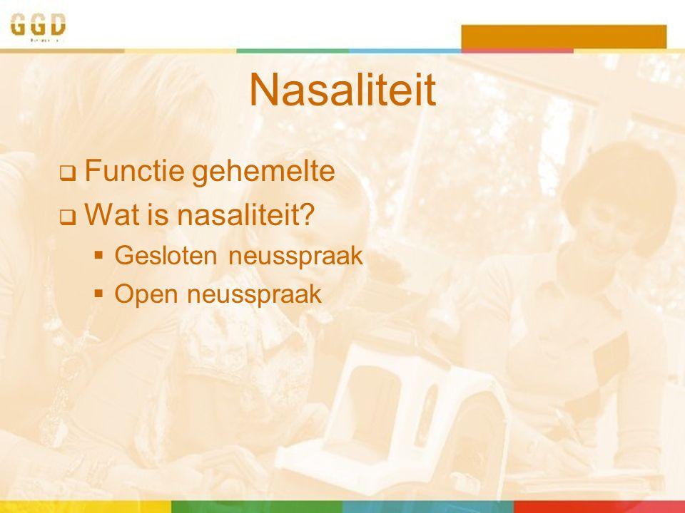 Nasaliteit  Functie gehemelte  Wat is nasaliteit?  Gesloten neusspraak  Open neusspraak