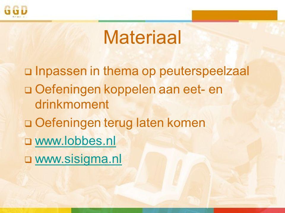 Materiaal  Inpassen in thema op peuterspeelzaal  Oefeningen koppelen aan eet- en drinkmoment  Oefeningen terug laten komen  www.lobbes.nl www.lobbes.nl  www.sisigma.nl www.sisigma.nl