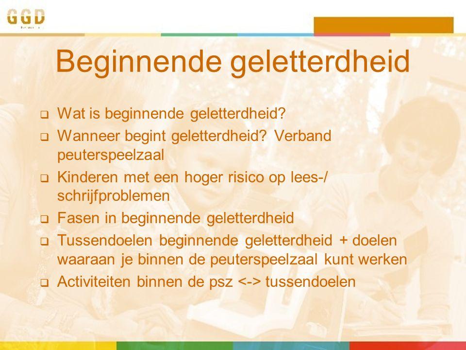 Beginnende geletterdheid  Wat is beginnende geletterdheid?  Wanneer begint geletterdheid? Verband peuterspeelzaal  Kinderen met een hoger risico op