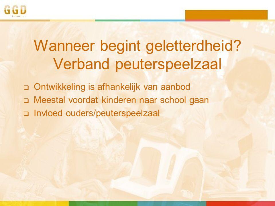 Wanneer begint geletterdheid? Verband peuterspeelzaal  Ontwikkeling is afhankelijk van aanbod  Meestal voordat kinderen naar school gaan  Invloed o