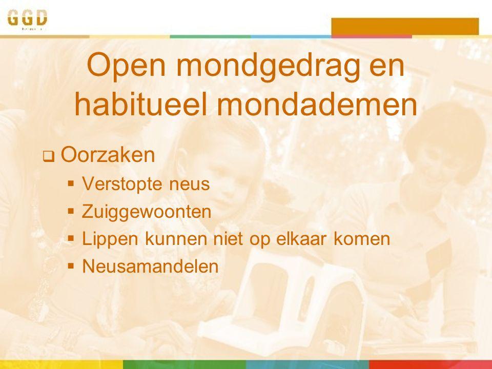 Open mondgedrag en habitueel mondademen  Oorzaken  Verstopte neus  Zuiggewoonten  Lippen kunnen niet op elkaar komen  Neusamandelen