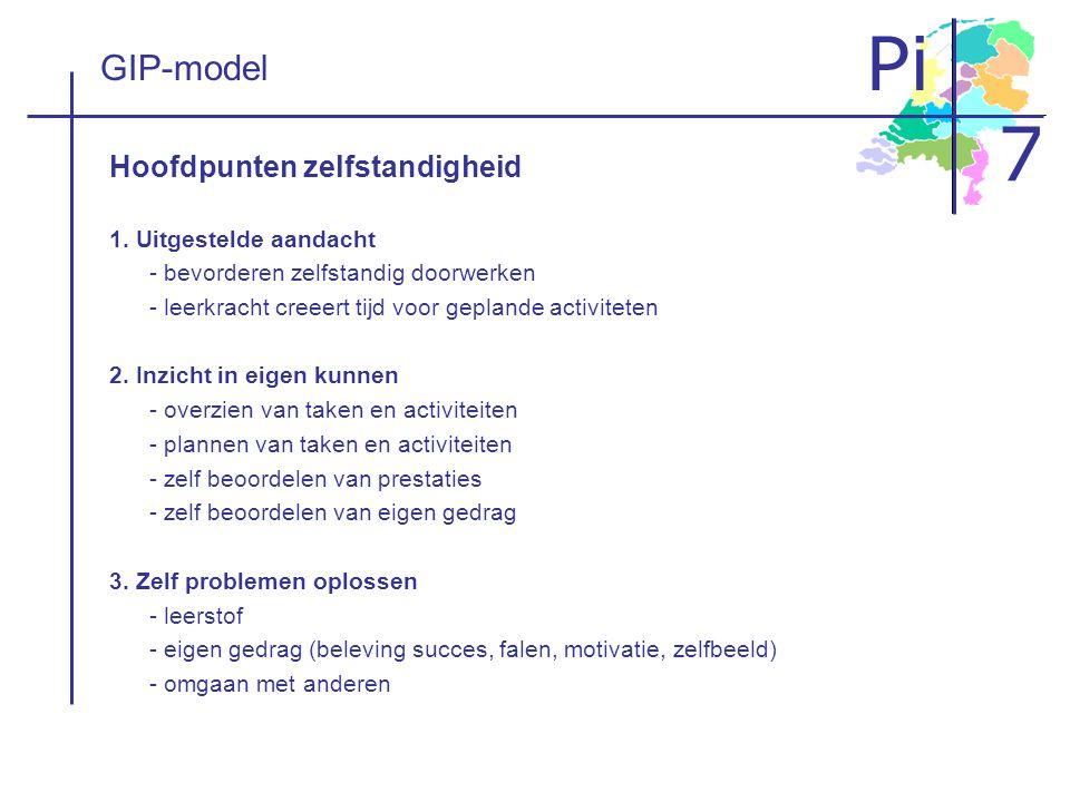 Pi 7 GIP-model Hoofdpunten zelfstandigheid 1. Uitgestelde aandacht - bevorderen zelfstandig doorwerken - leerkracht creeert tijd voor geplande activit