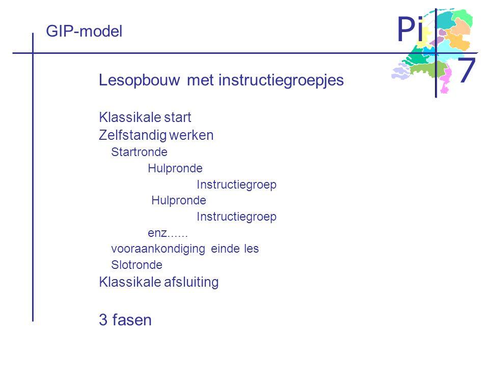 Pi 7 GIP-model Lesopbouw met instructiegroepjes Klassikale start Zelfstandig werken Startronde Hulpronde Instructiegroep Hulpronde Instructiegroep enz