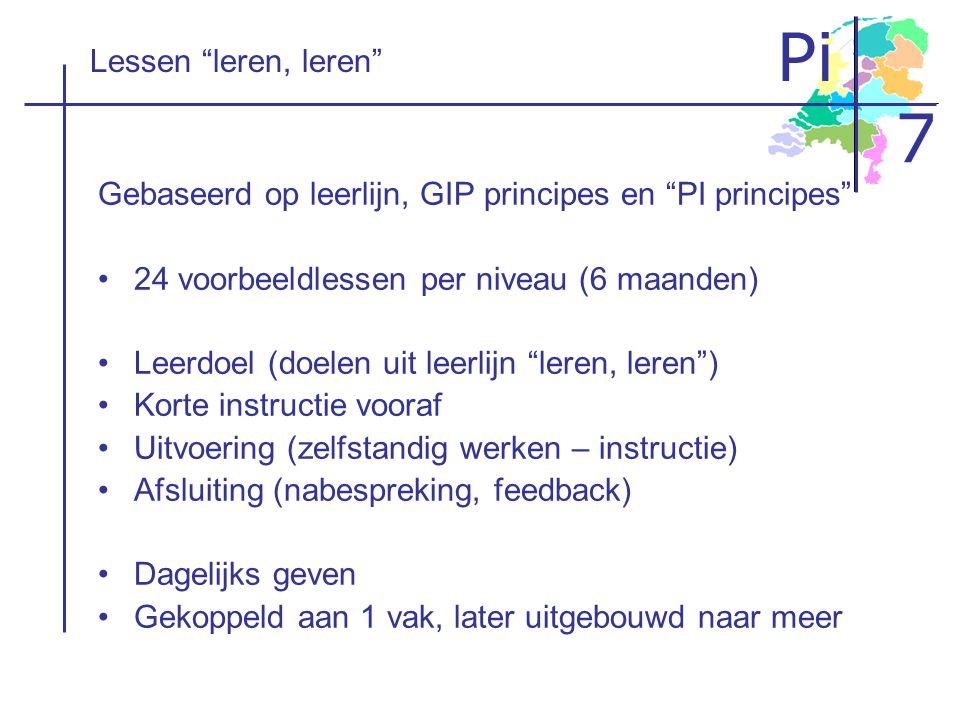 """Pi 7 Lessen """"leren, leren"""" Gebaseerd op leerlijn, GIP principes en """"PI principes"""" 24 voorbeeldlessen per niveau (6 maanden) Leerdoel (doelen uit leerl"""