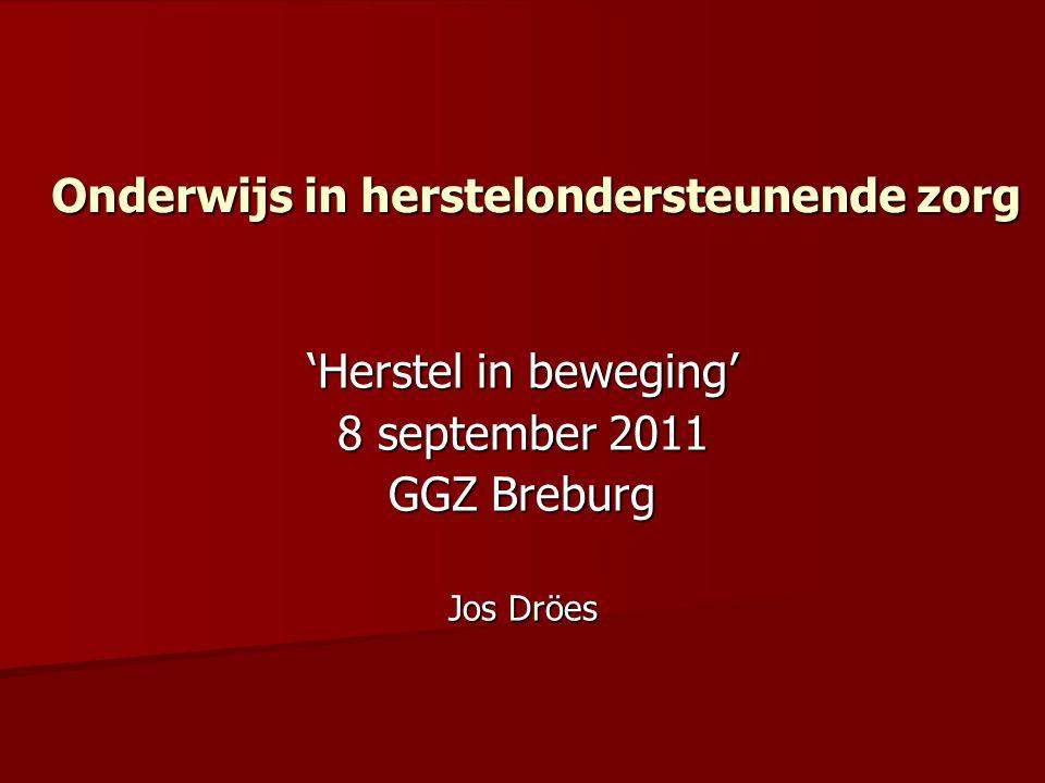 Onderwijs in herstelondersteunende zorg 'Herstel in beweging' 8 september 2011 GGZ Breburg Jos Dröes