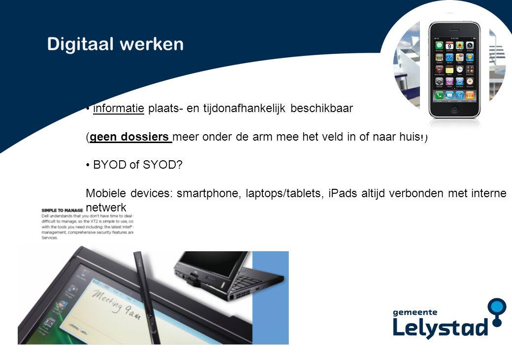 PowerPoint presentatie Lelystad Digitaal werken informatie plaats- en tijdonafhankelijk beschikbaar (geen dossiers meer onder de arm mee het veld in of naar huis!) BYOD of SYOD.