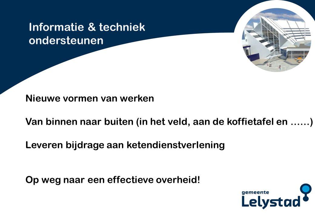 PowerPoint presentatie Lelystad Nieuwe vormen van werken Van binnen naar buiten (in het veld, aan de koffietafel en ……) Leveren bijdrage aan ketendienstverlening Op weg naar een effectieve overheid.
