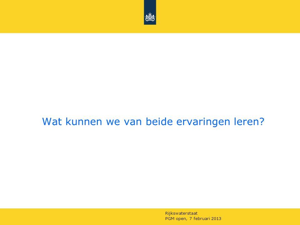 Rijkswaterstaat PGM open, 7 februari 2013 Wat kunnen we van beide ervaringen leren