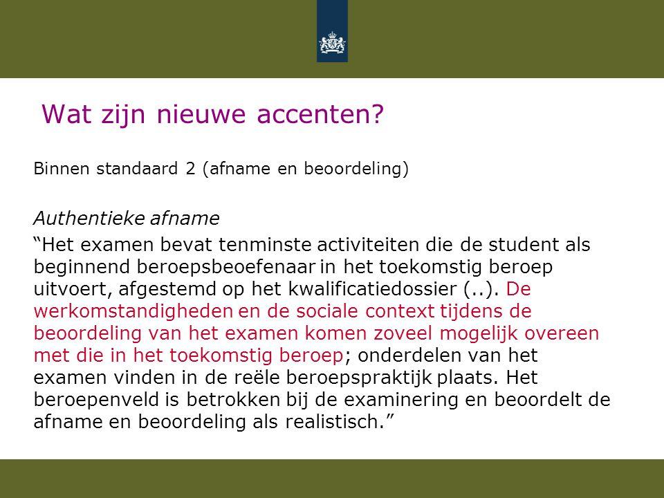 """Wat zijn nieuwe accenten? Binnen standaard 2 (afname en beoordeling) Authentieke afname """"Het examen bevat tenminste activiteiten die de student als be"""