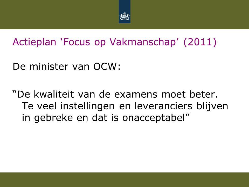 """Actieplan 'Focus op Vakmanschap' (2011) De minister van OCW: """"De kwaliteit van de examens moet beter. Te veel instellingen en leveranciers blijven in"""