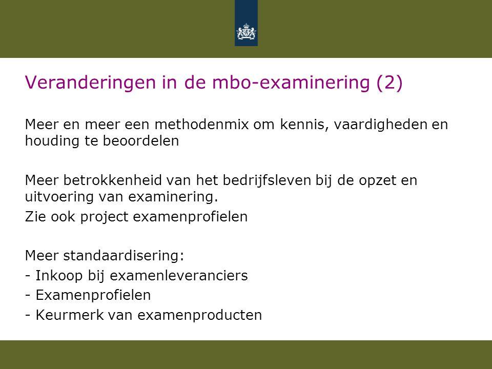 Veranderingen in de mbo-examinering (2) Meer en meer een methodenmix om kennis, vaardigheden en houding te beoordelen Meer betrokkenheid van het bedrijfsleven bij de opzet en uitvoering van examinering.