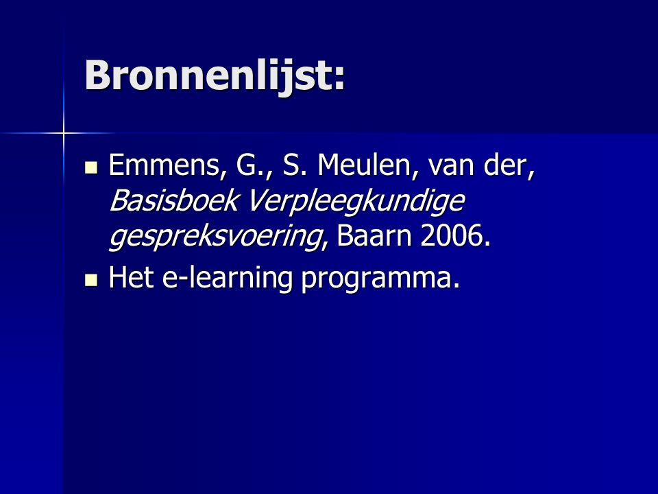 Bronnenlijst: Emmens, G., S. Meulen, van der, Basisboek Verpleegkundige gespreksvoering, Baarn 2006. Emmens, G., S. Meulen, van der, Basisboek Verplee