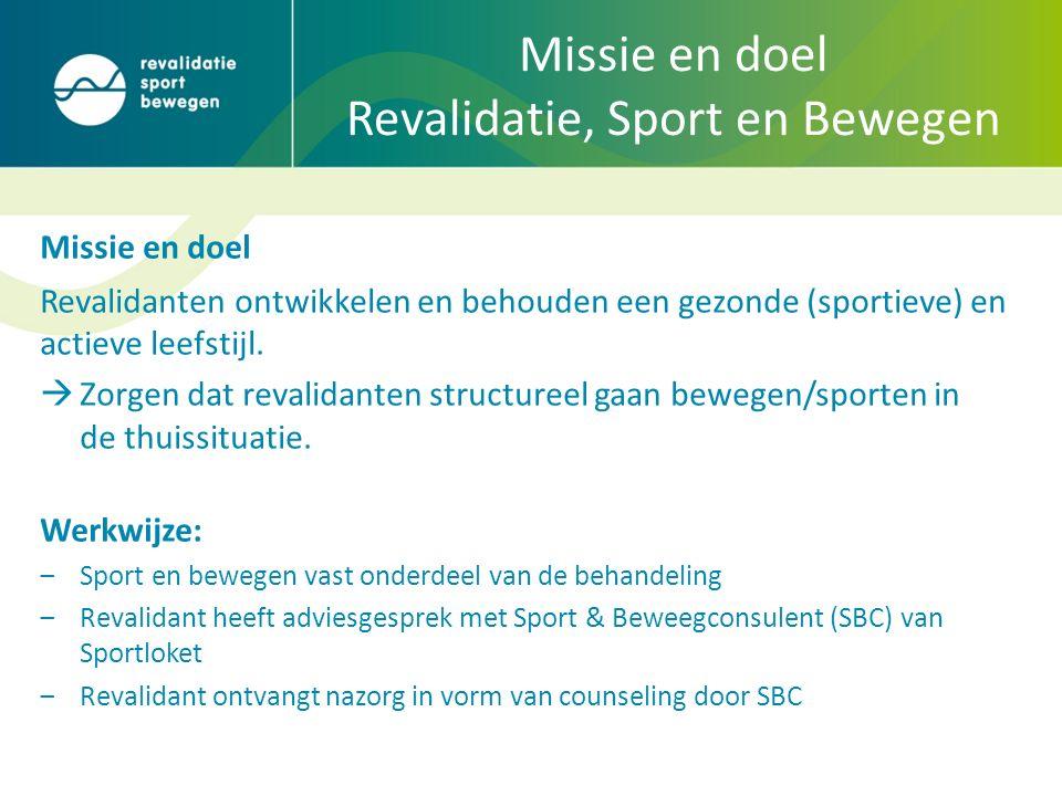 Missie en doel Revalidatie, Sport en Bewegen Missie en doel Revalidanten ontwikkelen en behouden een gezonde (sportieve) en actieve leefstijl.