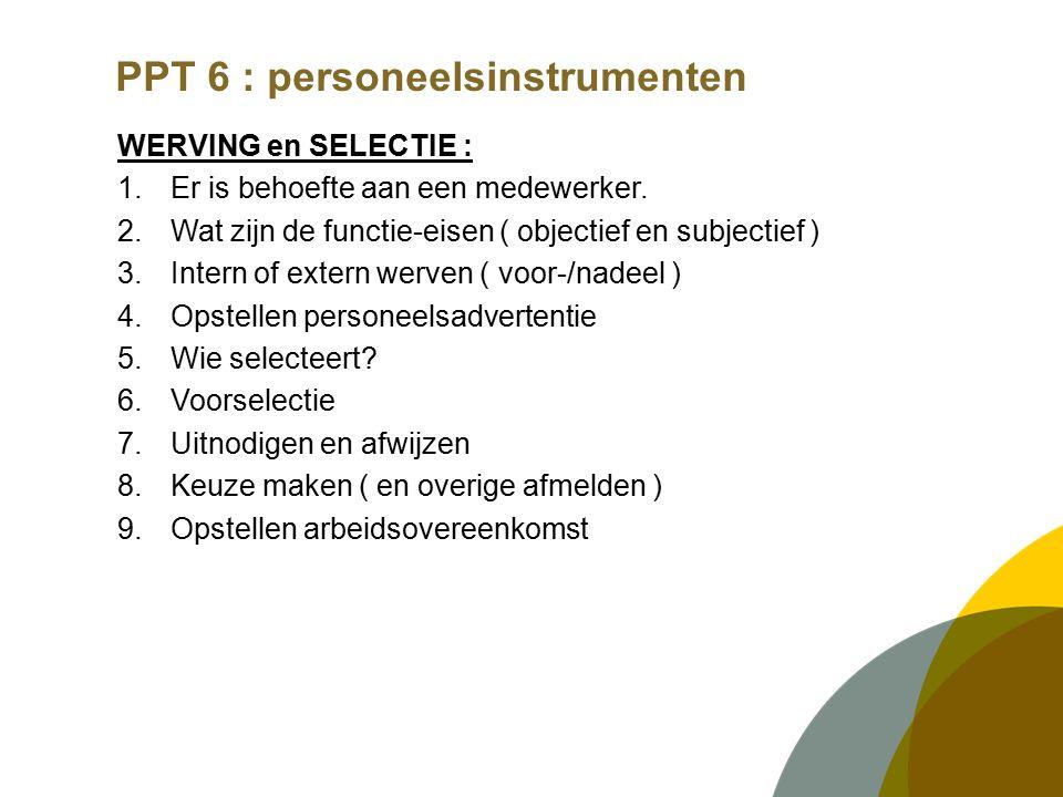 PPT 6 : personeelsinstrumenten WERVING en SELECTIE : 1.Er is behoefte aan een medewerker.