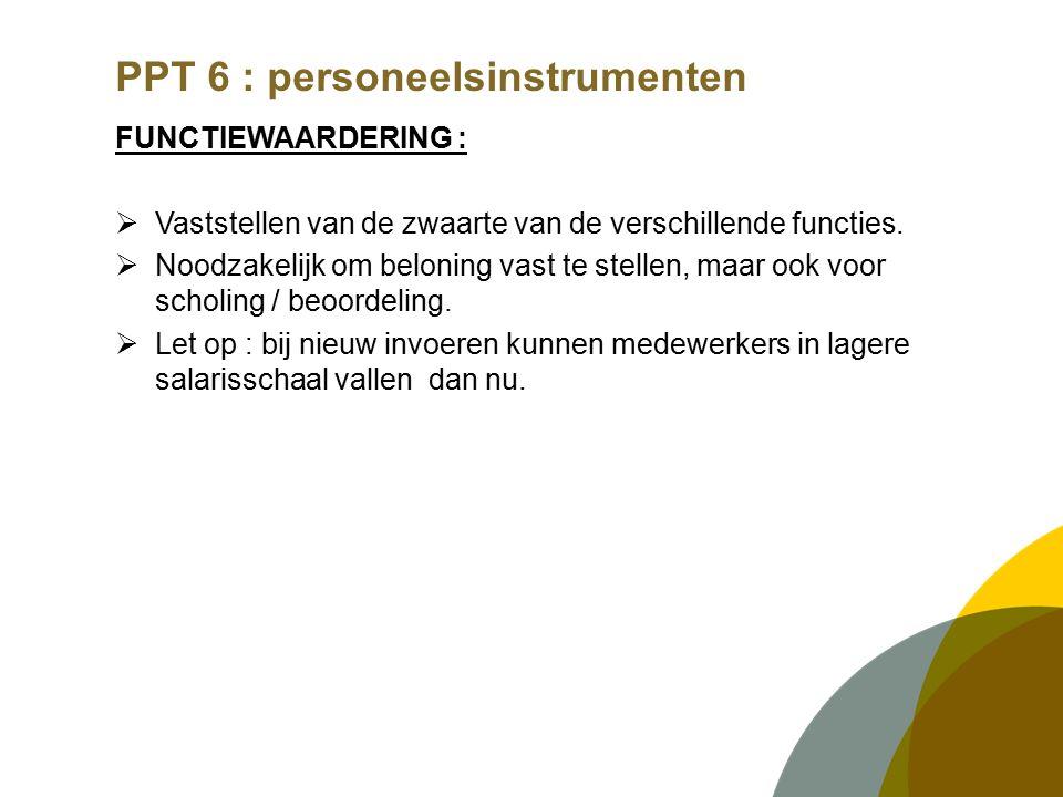 PPT 6 : personeelsinstrumenten FUNCTIEWAARDERING :  Vaststellen van de zwaarte van de verschillende functies.