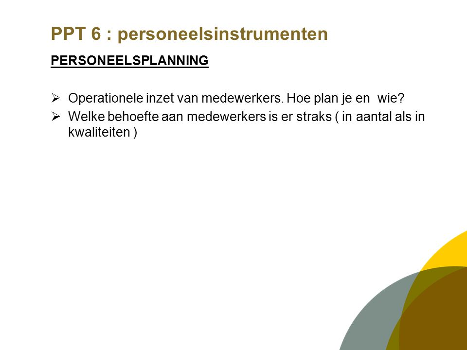 PPT 6 : personeelsinstrumenten PERSONEELSPLANNING  Operationele inzet van medewerkers.