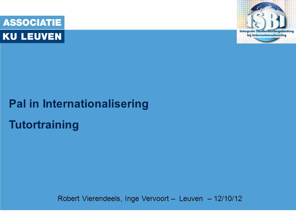 Pal in Internationalisering Tutortraining Robert Vierendeels, Inge Vervoort – Leuven – 12/10/12