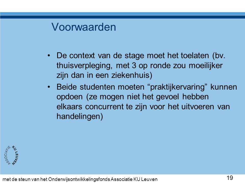 met de steun van het Onderwijsontwikkelingsfonds Associatie KU Leuven Voorwaarden De context van de stage moet het toelaten (bv.