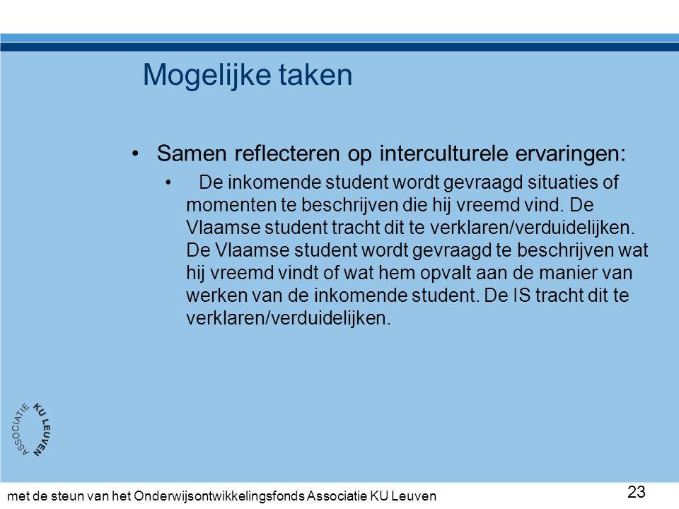 met de steun van het Onderwijsontwikkelingsfonds Associatie KU Leuven Mogelijke taken Samen reflecteren op interculturele ervaringen: De inkomende student wordt gevraagd situaties of momenten te beschrijven die hij vreemd vind.