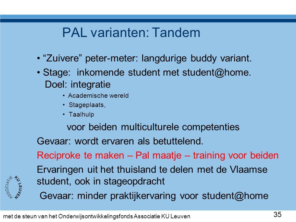 met de steun van het Onderwijsontwikkelingsfonds Associatie KU Leuven PAL varianten: Tandem Zuivere peter-meter: langdurige buddy variant.