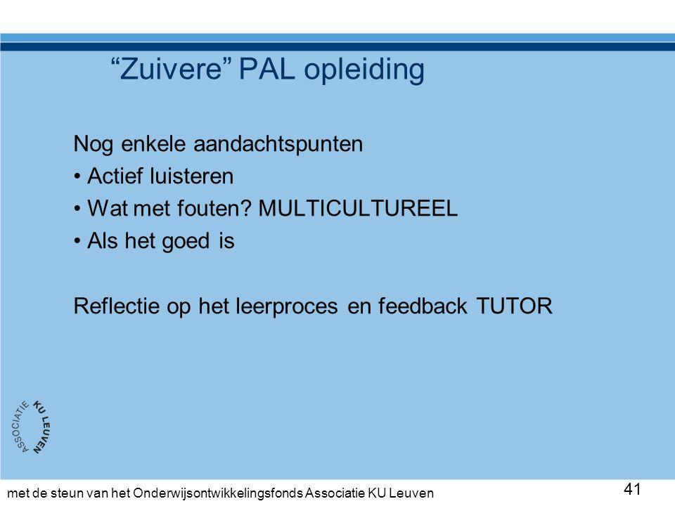 met de steun van het Onderwijsontwikkelingsfonds Associatie KU Leuven Zuivere PAL opleiding Nog enkele aandachtspunten Actief luisteren Wat met fouten.