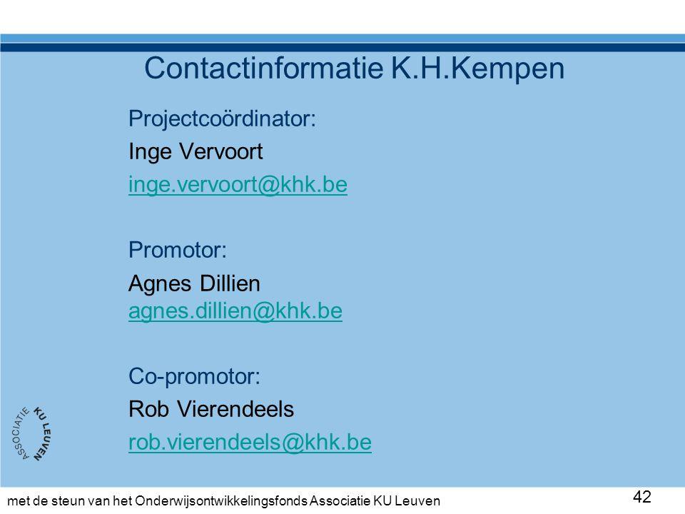 met de steun van het Onderwijsontwikkelingsfonds Associatie KU Leuven Contactinformatie K.H.Kempen Projectcoördinator: Inge Vervoort inge.vervoort@khk.be Promotor: Agnes Dillien agnes.dillien@khk.be agnes.dillien@khk.be Co-promotor: Rob Vierendeels rob.vierendeels@khk.be 42