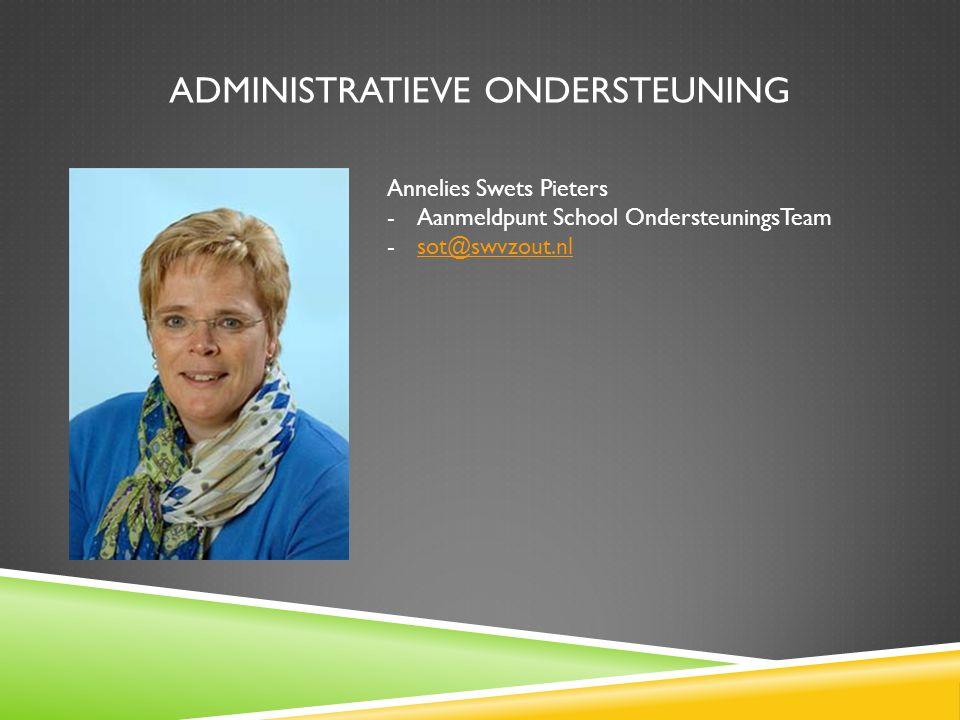 ADMINISTRATIEVE ONDERSTEUNING Annelies Swets Pieters -Aanmeldpunt School OndersteuningsTeam -sot@swvzout.nlsot@swvzout.nl
