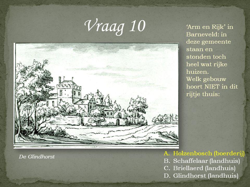 Vraag 10 'Arm en Rijk' in Barneveld: in deze gemeente staan en stonden toch heel wat rijke huizen. Welk gebouw hoort NIET in dit rijtje thuis: A.Holze