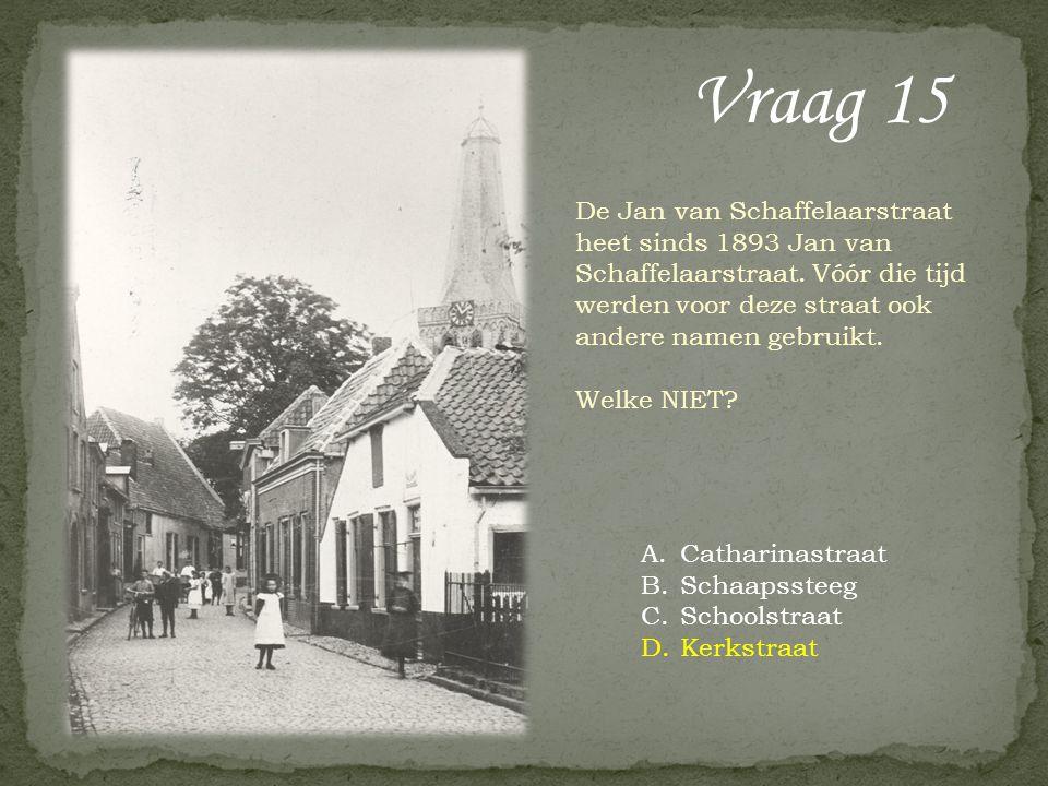 Vraag 15 De Jan van Schaffelaarstraat heet sinds 1893 Jan van Schaffelaarstraat. Vóór die tijd werden voor deze straat ook andere namen gebruikt. Welk