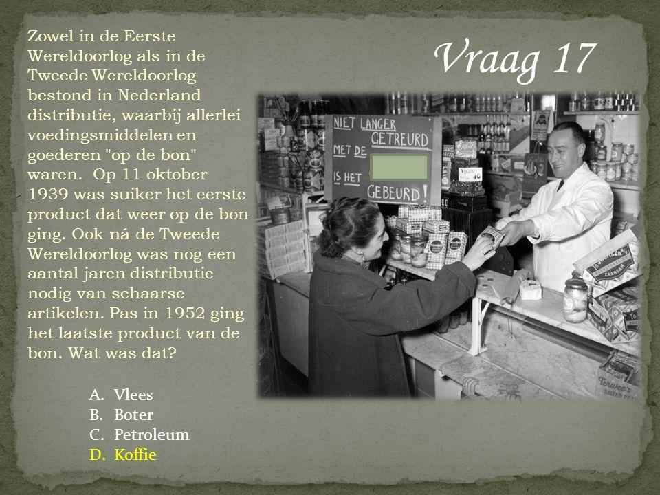 Vraag 17 Zowel in de Eerste Wereldoorlog als in de Tweede Wereldoorlog bestond in Nederland distributie, waarbij allerlei voedingsmiddelen en goederen op de bon waren.