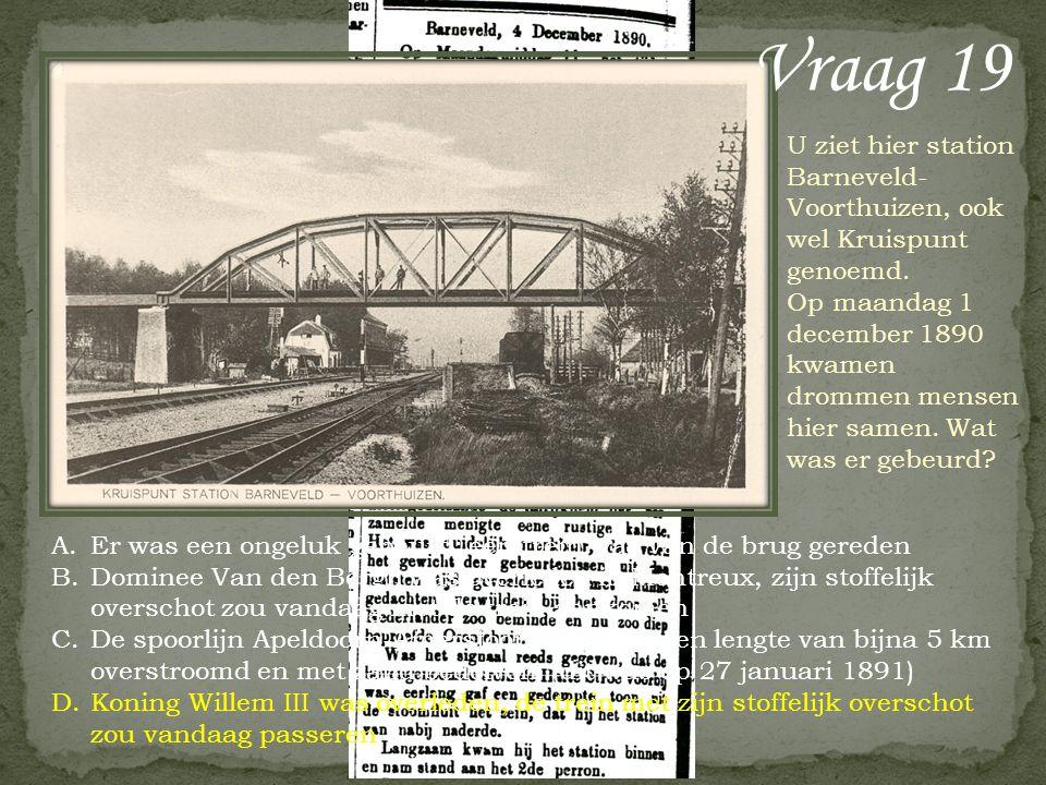 Vraag 19 U ziet hier station Barneveld- Voorthuizen, ook wel Kruispunt genoemd. Op maandag 1 december 1890 kwamen drommen mensen hier samen. Wat was e