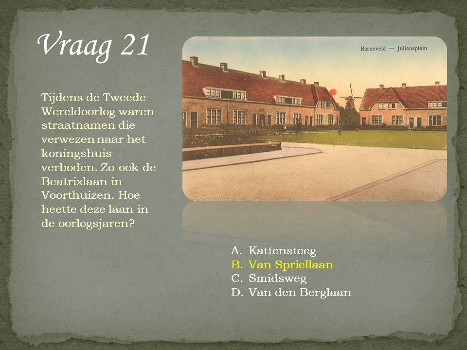 Vraag 21 Tijdens de Tweede Wereldoorlog waren straatnamen die verwezen naar het koningshuis verboden. Zo ook de Beatrixlaan in Voorthuizen. Hoe heette