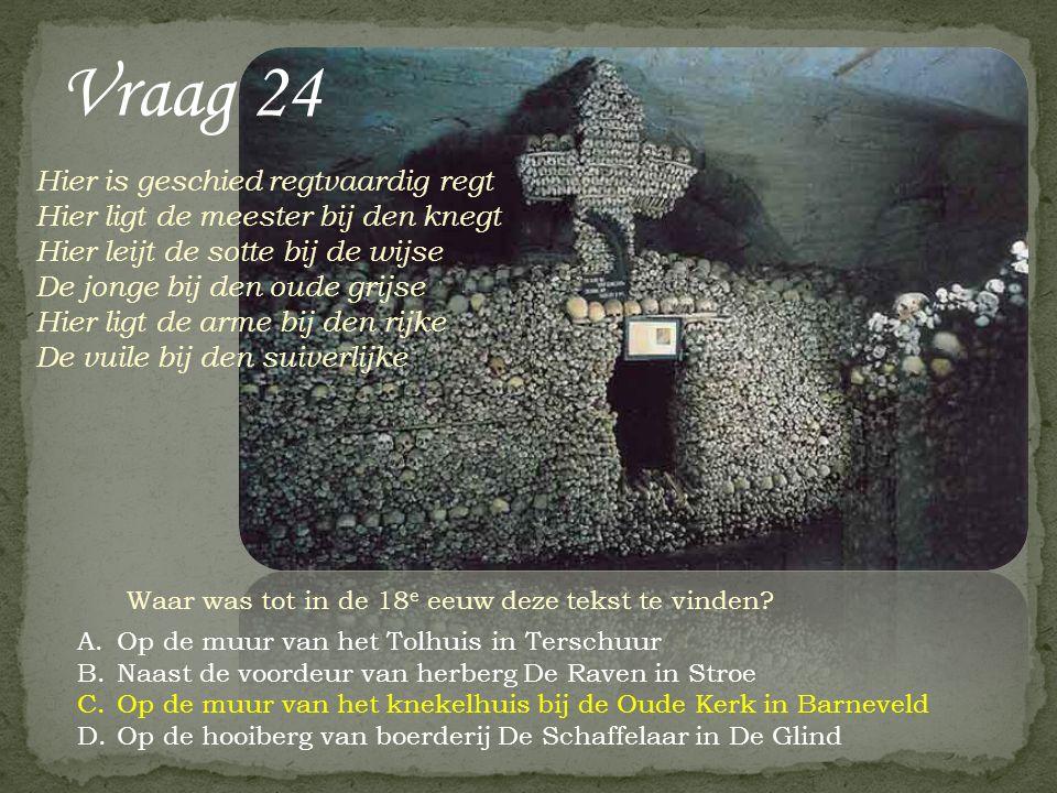 Vraag 24 Hier is geschied regtvaardig regt Hier ligt de meester bij den knegt Hier leijt de sotte bij de wijse De jonge bij den oude grijse Hier ligt