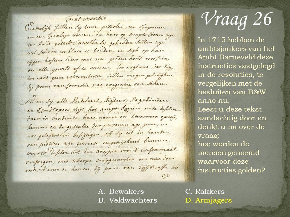 Vraag 26 In 1715 hebben de ambtsjonkers van het Ambt Barneveld deze instructies vastgelegd in de resoluties, te vergelijken met de besluiten van B&W anno nu.