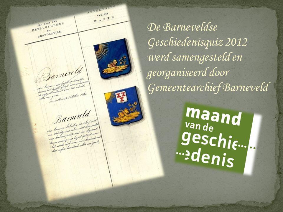 De Barneveldse Geschiedenisquiz 2012 werd samengesteld en georganiseerd door Gemeentearchief Barneveld