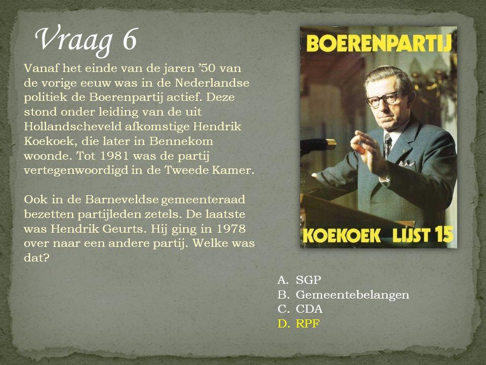 Vraag 6 Vanaf het einde van de jaren '50 van de vorige eeuw was in de Nederlandse politiek de Boerenpartij actief. Deze stond onder leiding van de uit