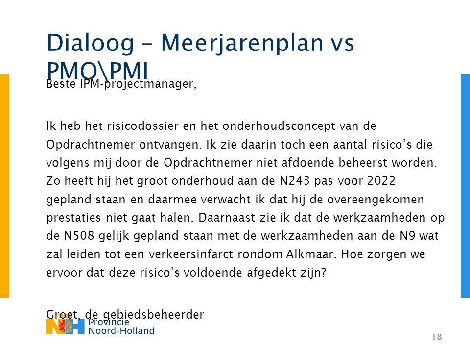 18 Dialoog – Meerjarenplan vs PMO\PMI Beste IPM-projectmanager, Ik heb het risicodossier en het onderhoudsconcept van de Opdrachtnemer ontvangen.